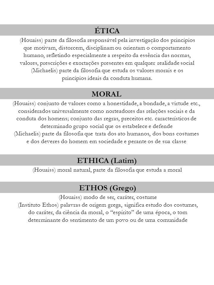 ÉTICA (Houaiss) parte da filosofia responsável pela investigação dos princípios que motivam, distorcem, disciplinam ou orientam o comportamento humano