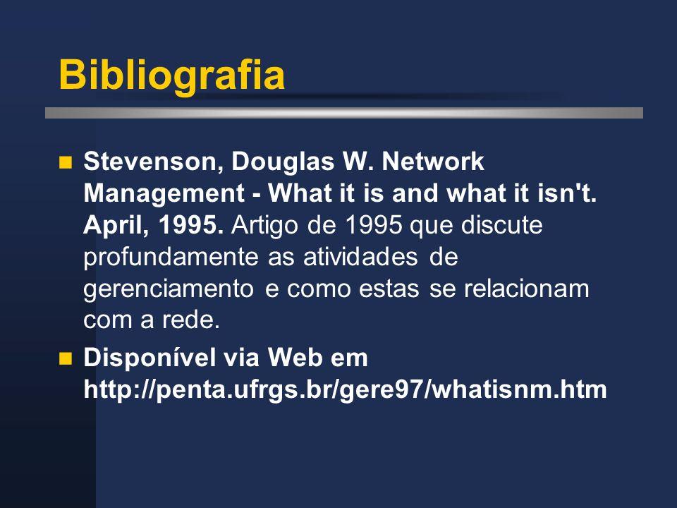 Bibliografia Stevenson, Douglas W. Network Management - What it is and what it isn't. April, 1995. Artigo de 1995 que discute profundamente as ativida
