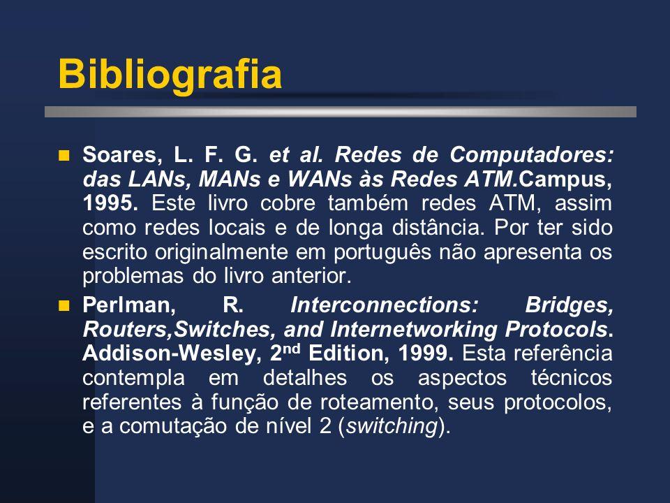 Bibliografia Soares, L. F. G. et al. Redes de Computadores: das LANs, MANs e WANs às Redes ATM.Campus, 1995. Este livro cobre também redes ATM, assim