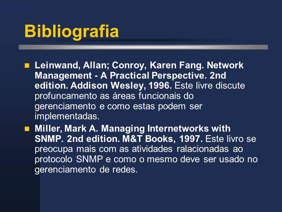 Bibliografia Leinwand, Allan; Conroy, Karen Fang. Network Management - A Practical Perspective. 2nd edition. Addison Wesley, 1996. Este livre discute