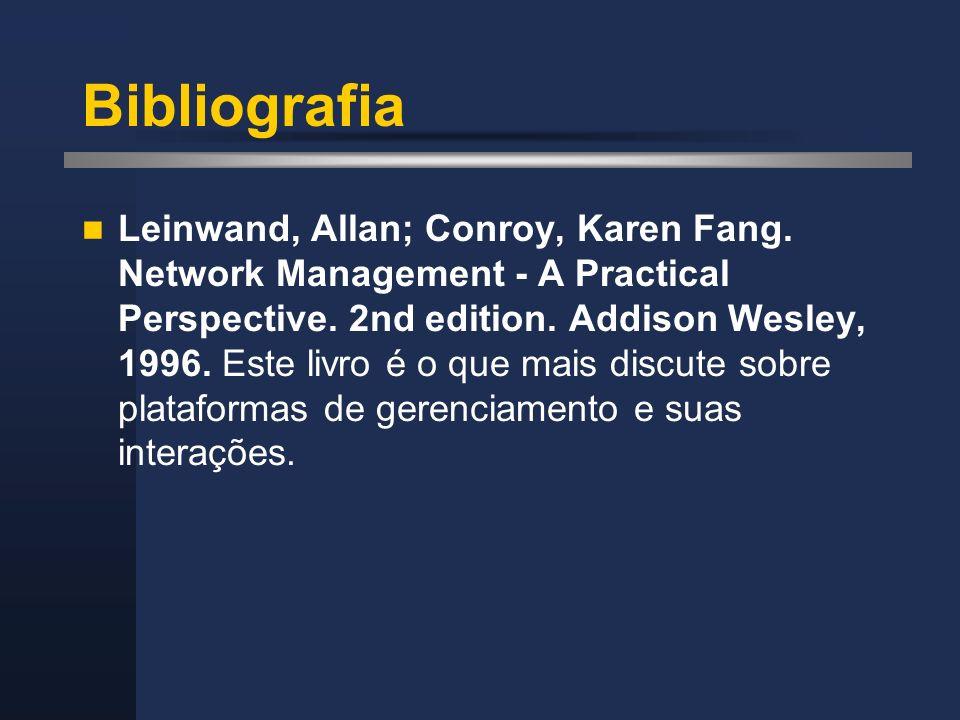 Bibliografia Leinwand, Allan; Conroy, Karen Fang. Network Management - A Practical Perspective. 2nd edition. Addison Wesley, 1996. Este livro é o que