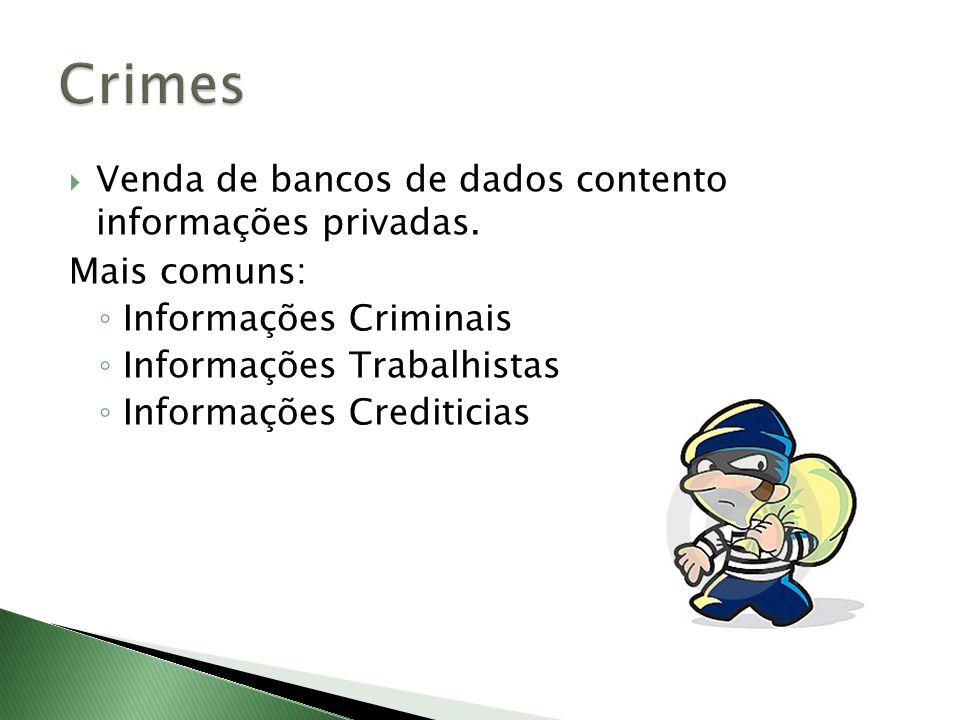 Venda de bancos de dados contento informações privadas. Mais comuns: Informações Criminais Informações Trabalhistas Informações Crediticias