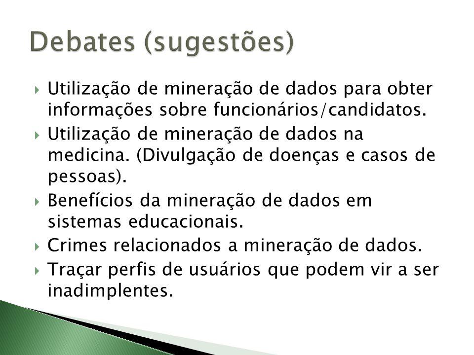 Utilização de mineração de dados para obter informações sobre funcionários/candidatos. Utilização de mineração de dados na medicina. (Divulgação de do