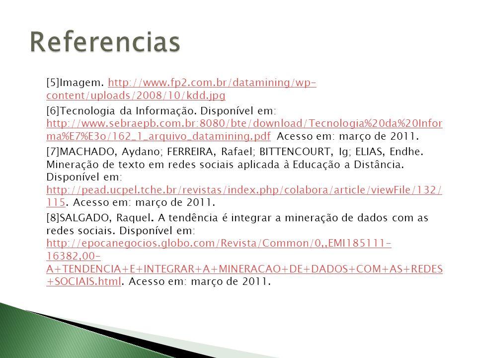 [5]Imagem. http://www.fp2.com.br/datamining/wp- content/uploads/2008/10/kdd.jpghttp://www.fp2.com.br/datamining/wp- content/uploads/2008/10/kdd.jpg [6