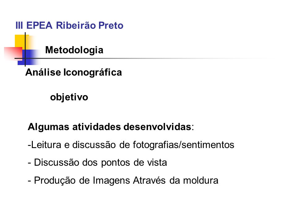 III EPEA Ribeirão Preto Análise Iconográfica Algumas atividades desenvolvidas: -Leitura e discussão de fotografias/sentimentos - Discussão dos pontos