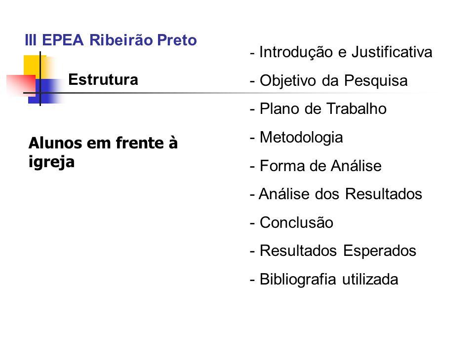 III EPEA Ribeirão Preto - Introdução e Justificativa - Objetivo da Pesquisa - Plano de Trabalho - Metodologia - Forma de Análise - Análise dos Resulta
