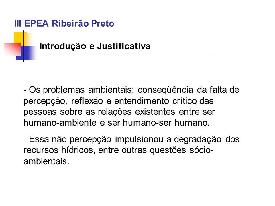 III EPEA Ribeirão Preto Introdução e Justificativa - Os problemas ambientais: conseqüência da falta de percepção, reflexão e entendimento crítico das