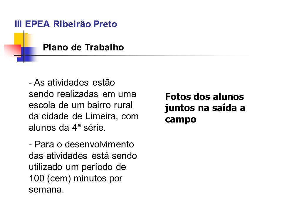 III EPEA Ribeirão Preto Plano de Trabalho - As atividades estão sendo realizadas em uma escola de um bairro rural da cidade de Limeira, com alunos da