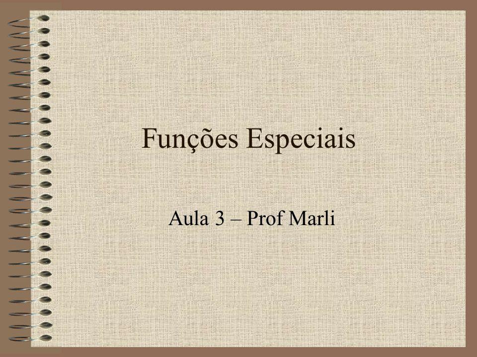 Funções Especiais Aula 3 – Prof Marli