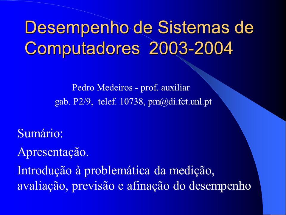 Desempenho de Sistemas de Computadores 2003-2004 Sumário: Apresentação.