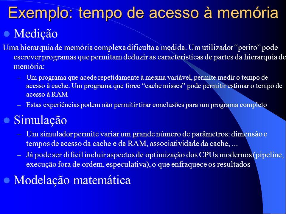 Exemplo: tempo de acesso à memória Medição Uma hierarquia de memória complexa dificulta a medida.