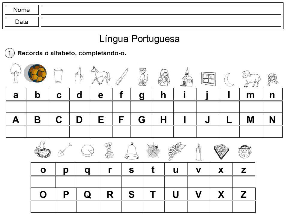 Nome Data Língua Portuguesa Recorda o alfabeto, completando-o. 1 abcdefghijlmn opqrstuvxz ABCDEFGHIJLMN OPQRSTUVXZ