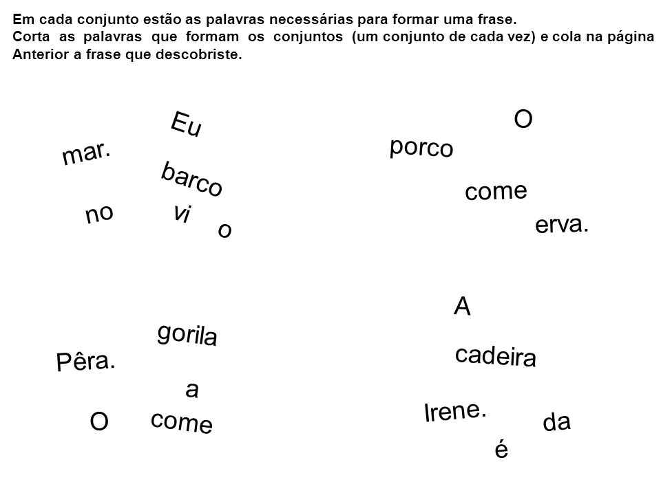 Em cada conjunto estão as palavras necessárias para formar uma frase. Corta as palavras que formam os conjuntos (um conjunto de cada vez) e cola na pá