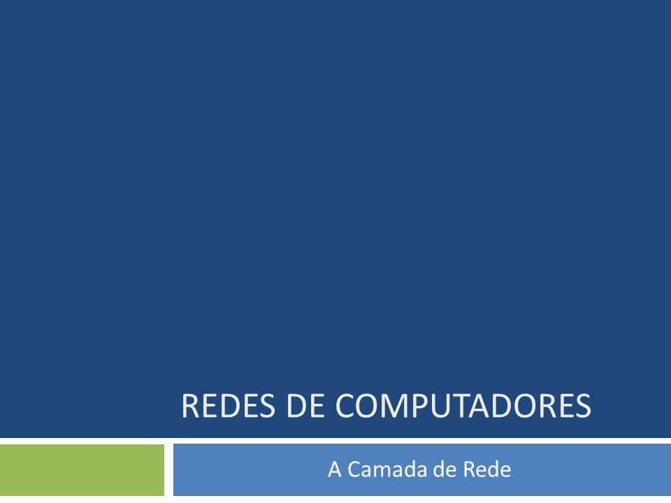 REDES DE COMPUTADORES A Camada de Rede