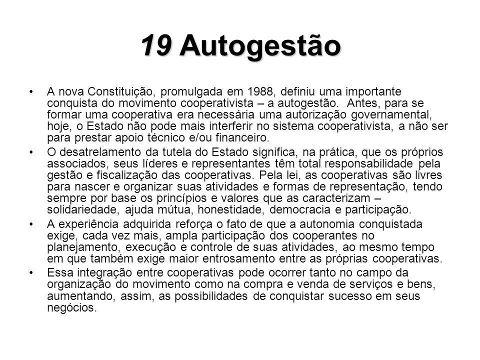 19Autogestão 19 Autogestão A nova Constituição, promulgada em 1988, definiu uma importante conquista do movimento cooperativista – a autogestão. Antes