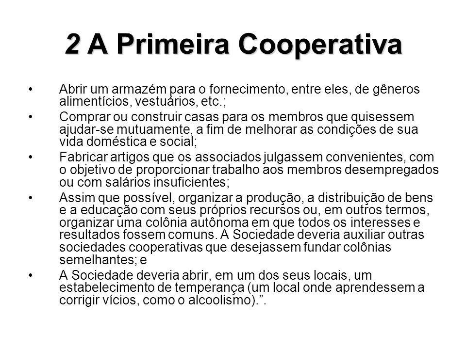 2A Primeira Cooperativa 2 A Primeira Cooperativa Abrir um armazém para o fornecimento, entre eles, de gêneros alimentícios, vestuários, etc.; Comprar