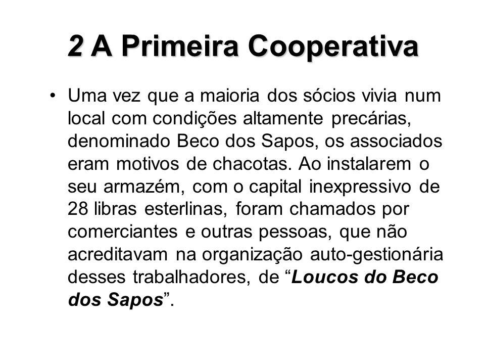 2A Primeira Cooperativa 2 A Primeira Cooperativa Uma vez que a maioria dos sócios vivia num local com condições altamente precárias, denominado Beco d