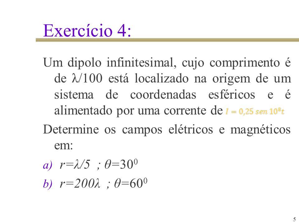 5 Um dipolo infinitesimal, cujo comprimento é de λ/100 está localizado na origem de um sistema de coordenadas esféricos e é alimentado por uma corrent