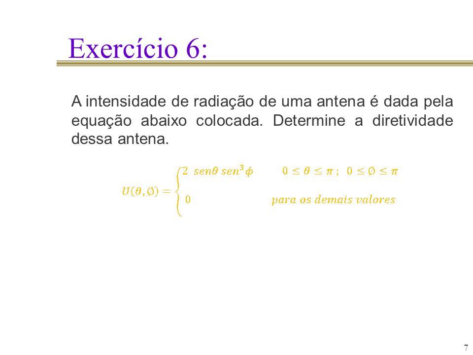 Exercício 6: 7 A intensidade de radiação de uma antena é dada pela equação abaixo colocada. Determine a diretividade dessa antena.