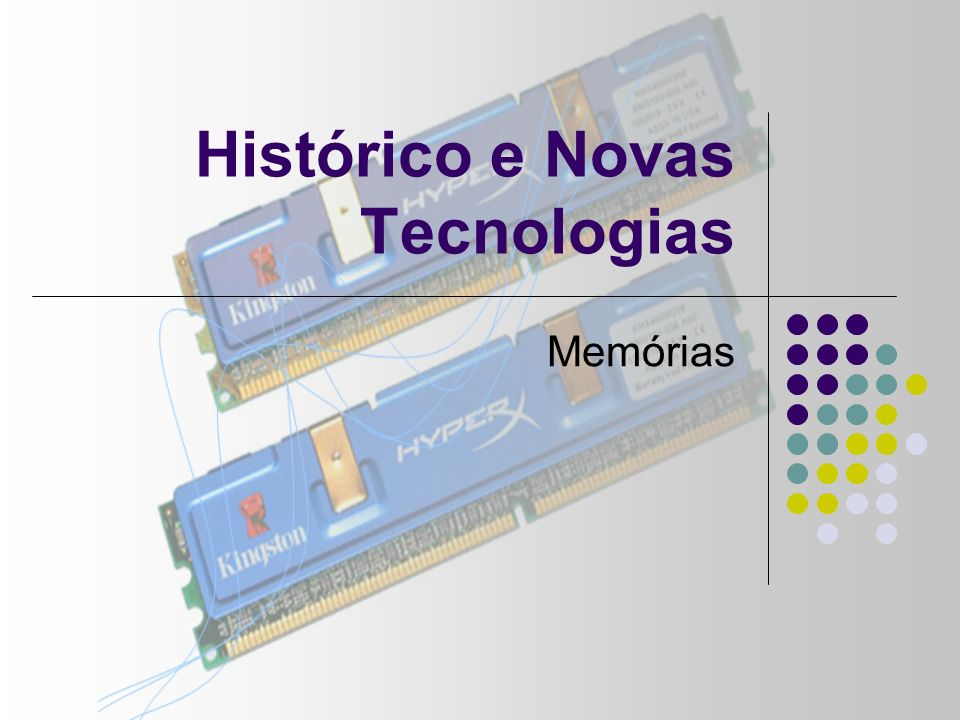 Histórico e Novas Tecnologias Memórias