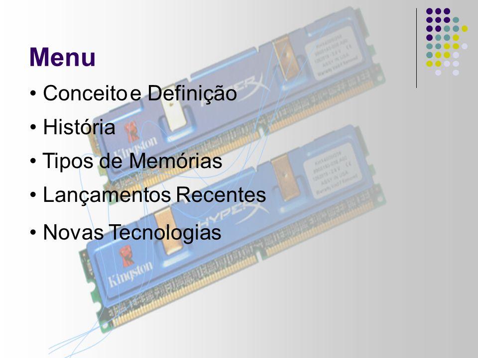 Menu Conceito e Definição Conceito e Definição História Tipos de Memórias Lançamentos Recentes Novas Tecnologias