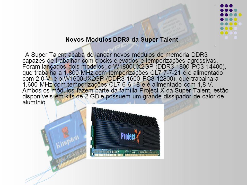 Novos Módulos DDR3 da Super Talent A Super Talent acaba de lançar novos módulos de memória DDR3 capazes de trabalhar com clocks elevados e temporizações agressivas.