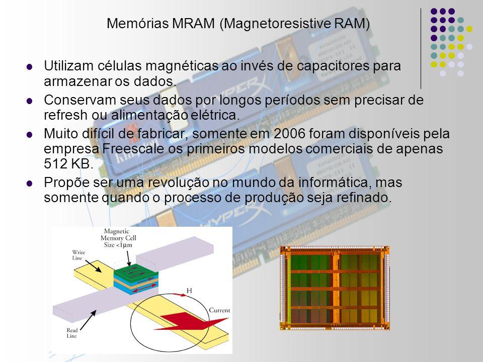 Memórias MRAM (Magnetoresistive RAM) Utilizam células magnéticas ao invés de capacitores para armazenar os dados.