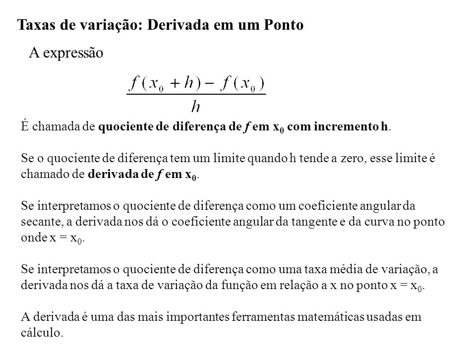 Taxas de variação: Derivada em um Ponto A expressão É chamada de quociente de diferença de f em x 0 com incremento h.