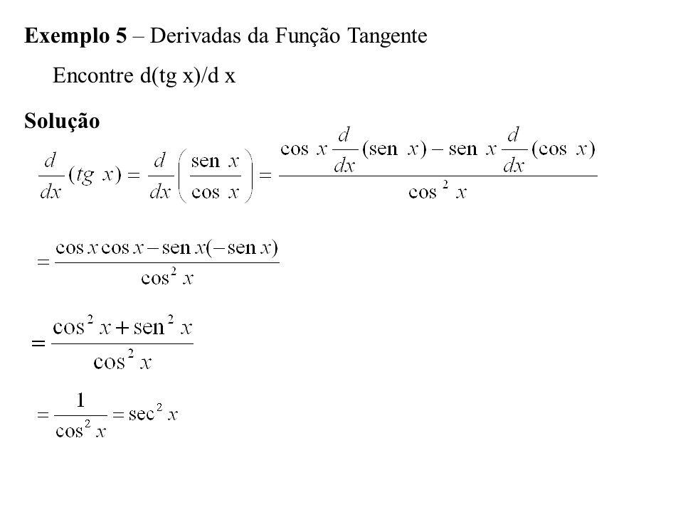 Exemplo 5 – Derivadas da Função Tangente Encontre d(tg x)/d x Solução