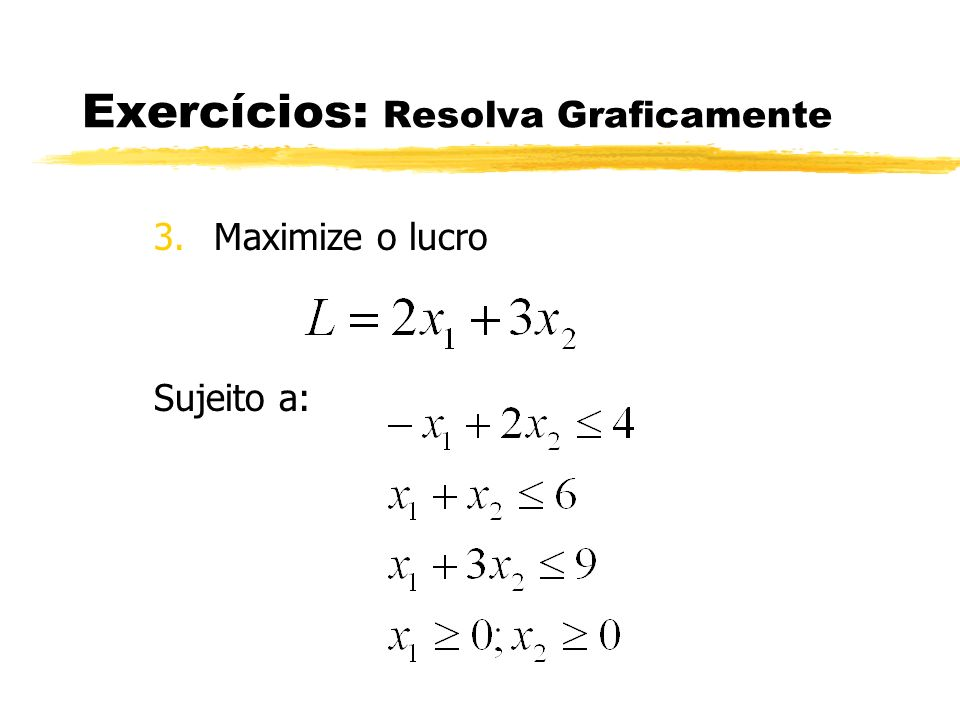 Exercícios: Resolva Graficamente 3.Maximize o lucro Sujeito a: