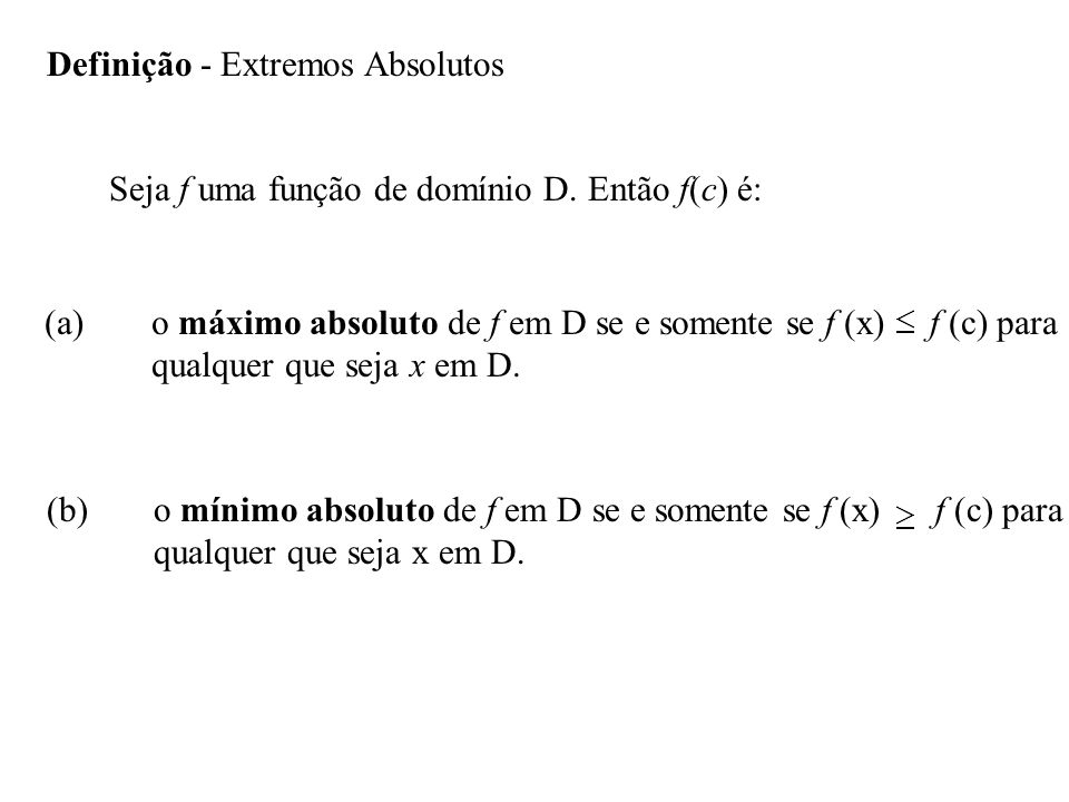 Definição - Extremos Absolutos Seja f uma função de domínio D.