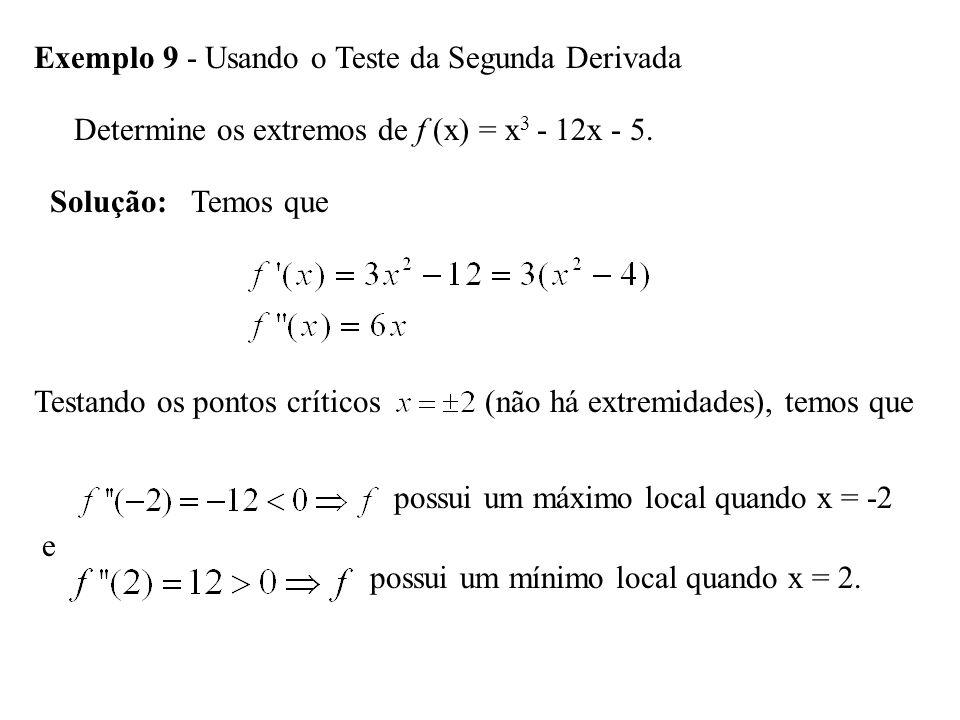 Exemplo 9 - Usando o Teste da Segunda Derivada Determine os extremos de f (x) = x 3 - 12x - 5.