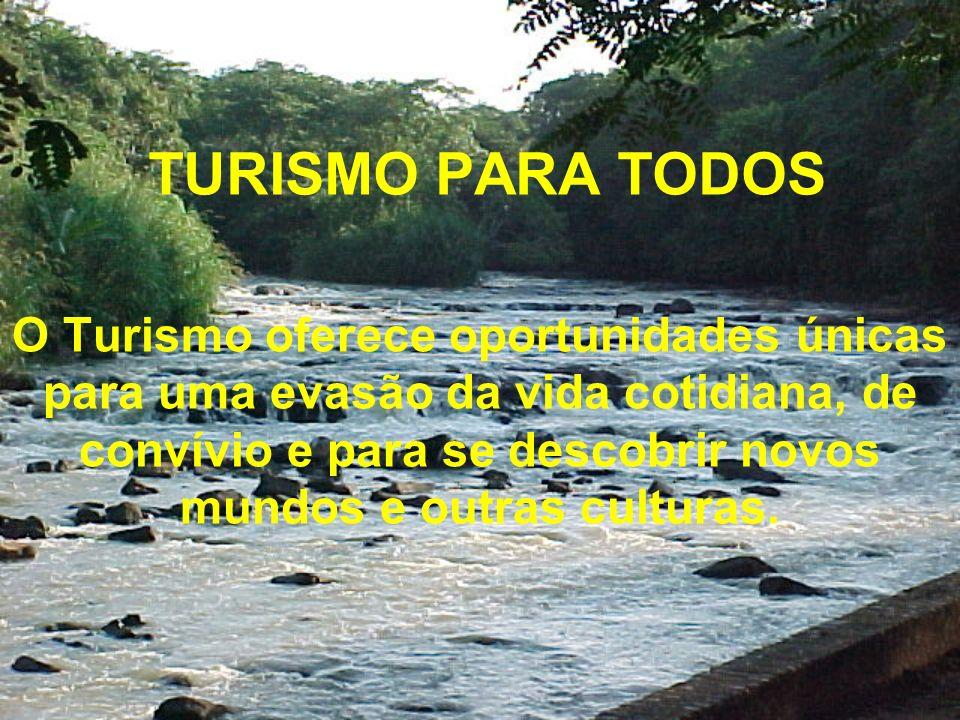 TURISMO PARA TODOS O Turismo oferece oportunidades únicas para uma evasão da vida cotidiana, de convívio e para se descobrir novos mundos e outras culturas.