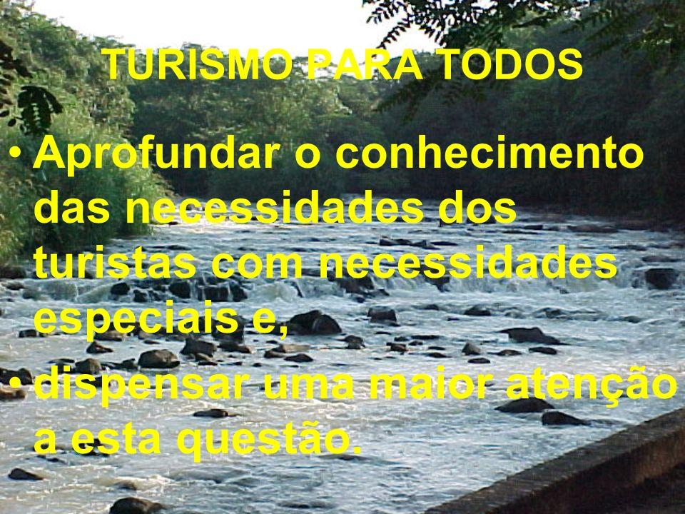 TURISMO PARA TODOS Aprofundar o conhecimento das necessidades dos turistas com necessidades especiais e, dispensar uma maior atenção a esta questão.
