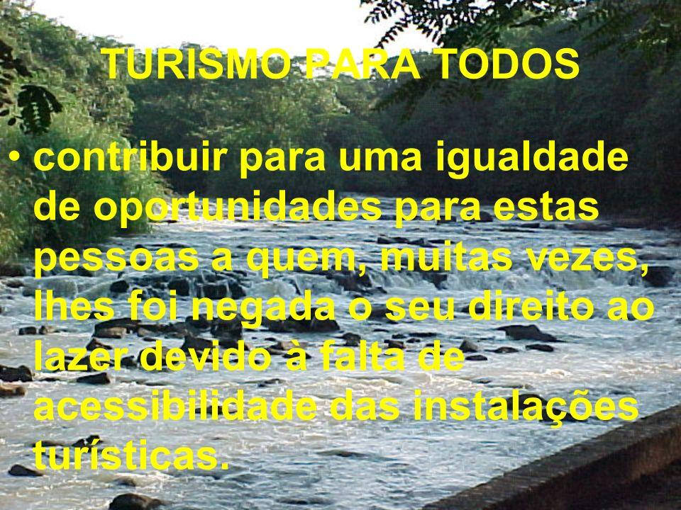 TURISMO PARA TODOS contribuir para uma igualdade de oportunidades para estas pessoas a quem, muitas vezes, lhes foi negada o seu direito ao lazer devido à falta de acessibilidade das instalações turísticas.