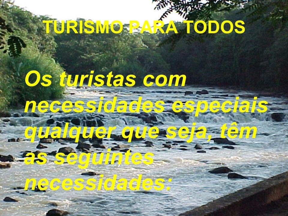 TURISMO PARA TODOS Os turistas com necessidades especiais qualquer que seja, têm as seguintes necessidades: