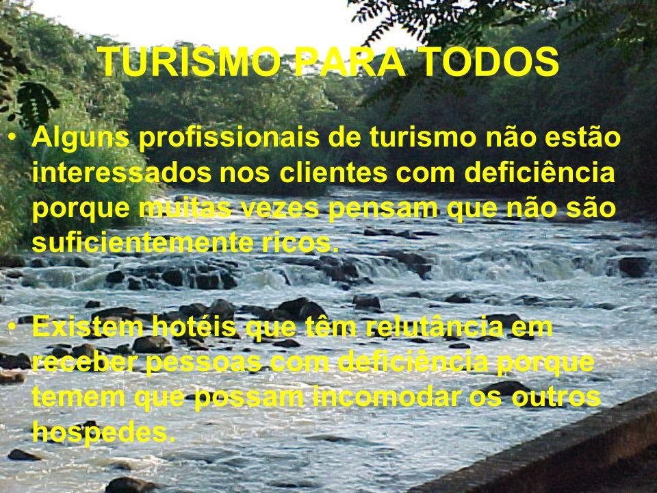 TURISMO PARA TODOS Alguns profissionais de turismo não estão interessados nos clientes com deficiência porque muitas vezes pensam que não são suficientemente ricos.