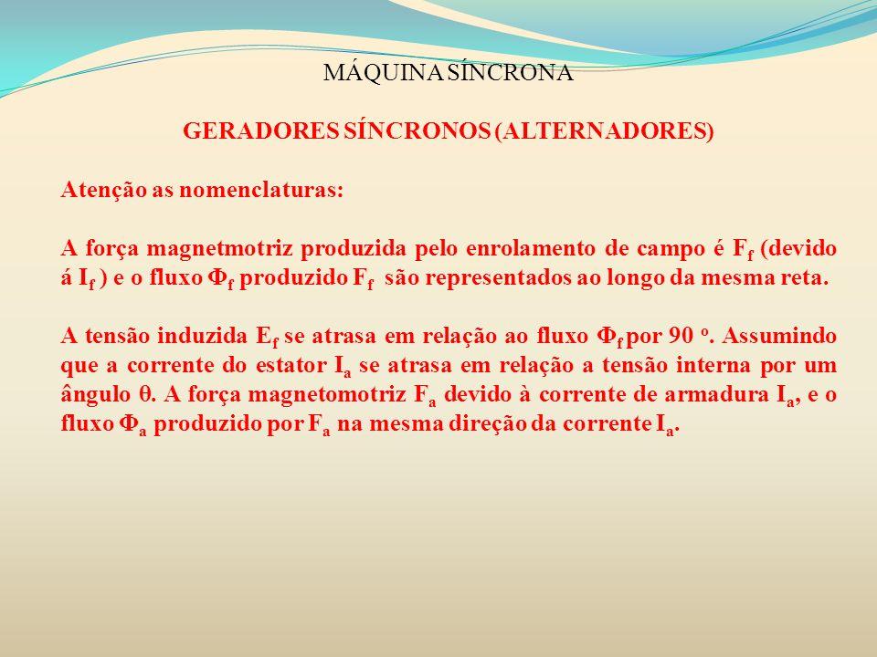 MÁQUINA SÍNCRONA GERADORES SÍNCRONOS (ALTERNADORES) Atenção as nomenclaturas: A força magnetmotriz produzida pelo enrolamento de campo é F f (devido á