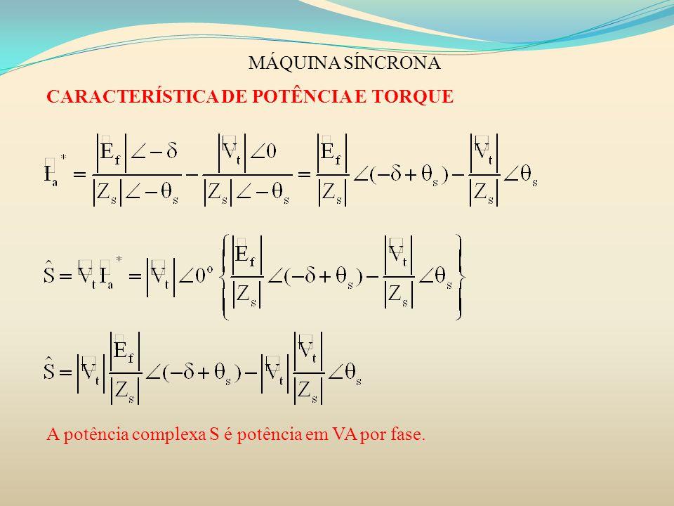 MÁQUINA SÍNCRONA CARACTERÍSTICA DE POTÊNCIA E TORQUE A potência complexa S é potência em VA por fase.