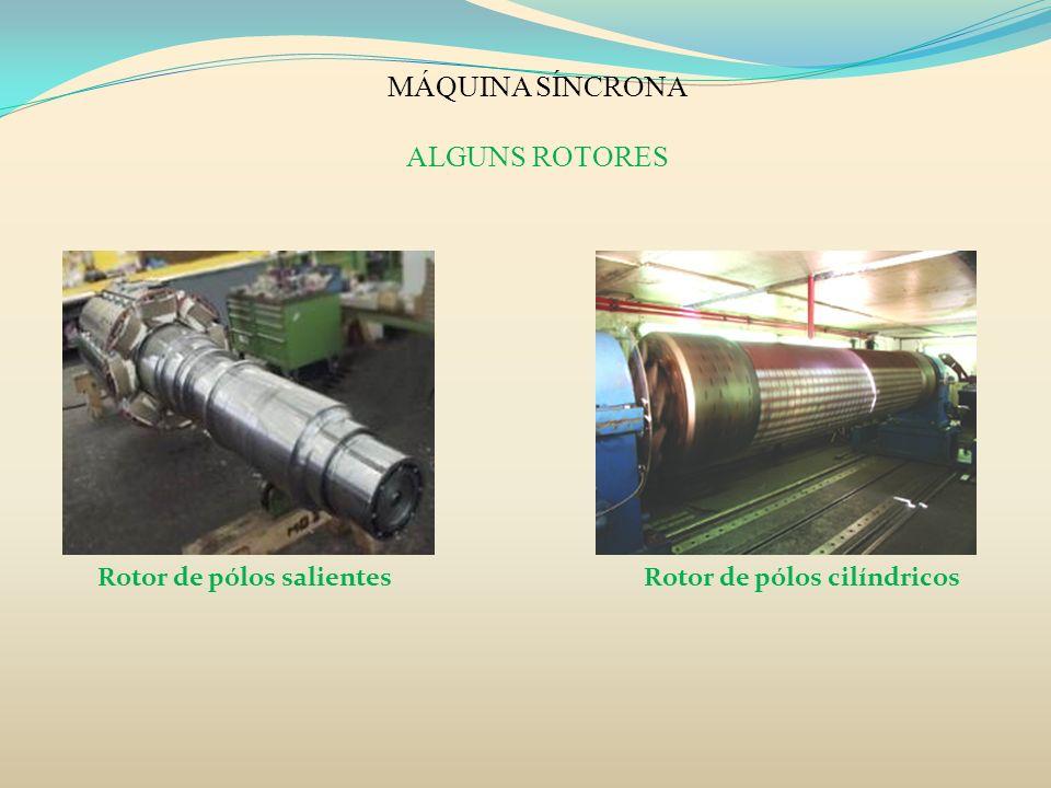 MÁQUINA SÍNCRONA ALGUNS ROTORES Rotor de pólos salientesRotor de pólos cilíndricos