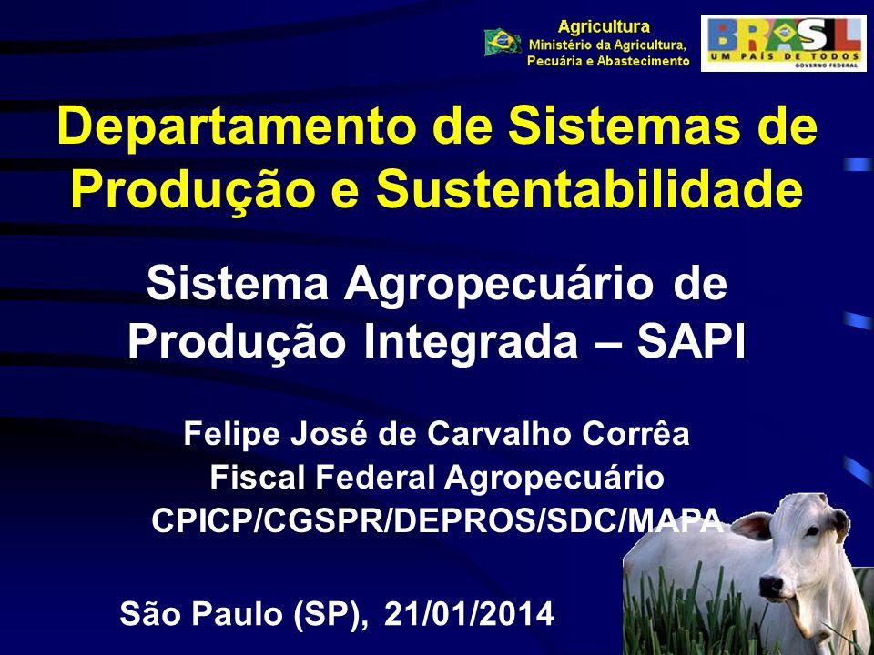 Departamento de Sistemas de Produção e Sustentabilidade Sistema Agropecuário de Produção Integrada – SAPI 21/01/2014São Paulo (SP), Felipe José de Car