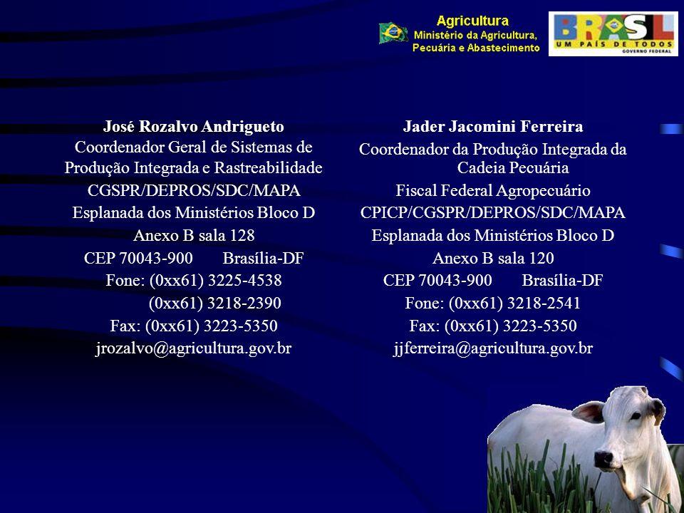 José Rozalvo Andrigueto Coordenador Geral de Sistemas de Produção Integrada e Rastreabilidade CGSPR/DEPROS/SDC/MAPA Esplanada dos Ministérios Bloco D
