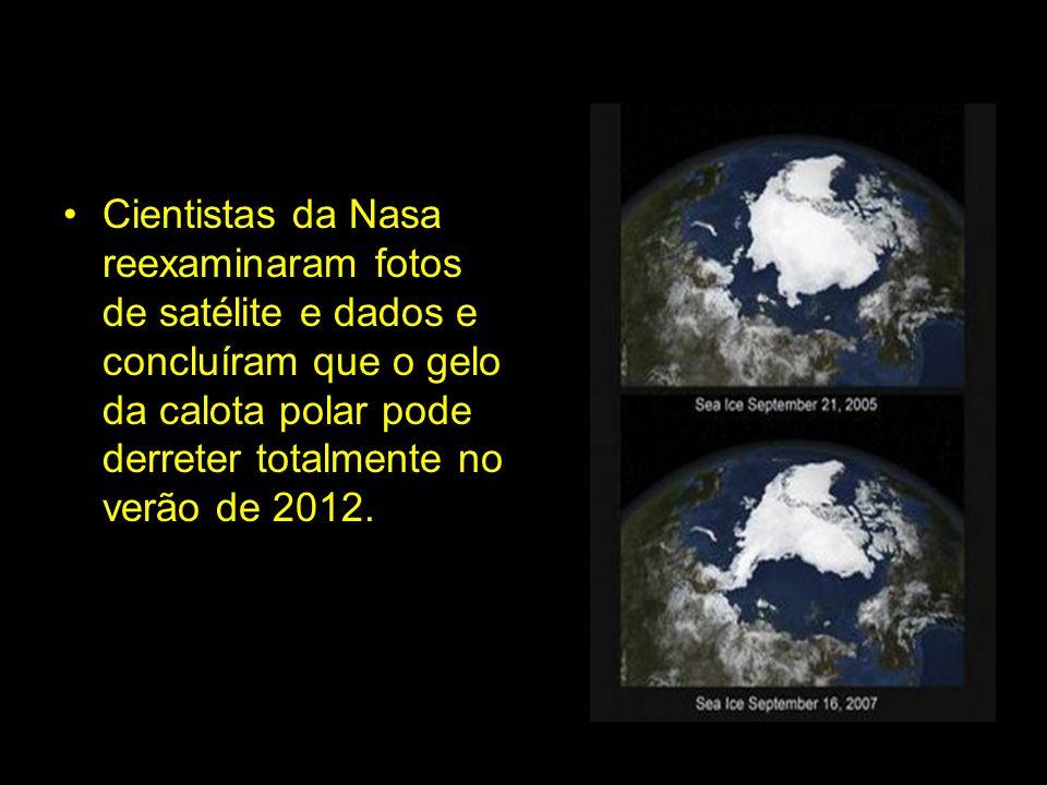 Cientistas da Nasa reexaminaram fotos de satélite e dados e concluíram que o gelo da calota polar pode derreter totalmente no verão de 2012.