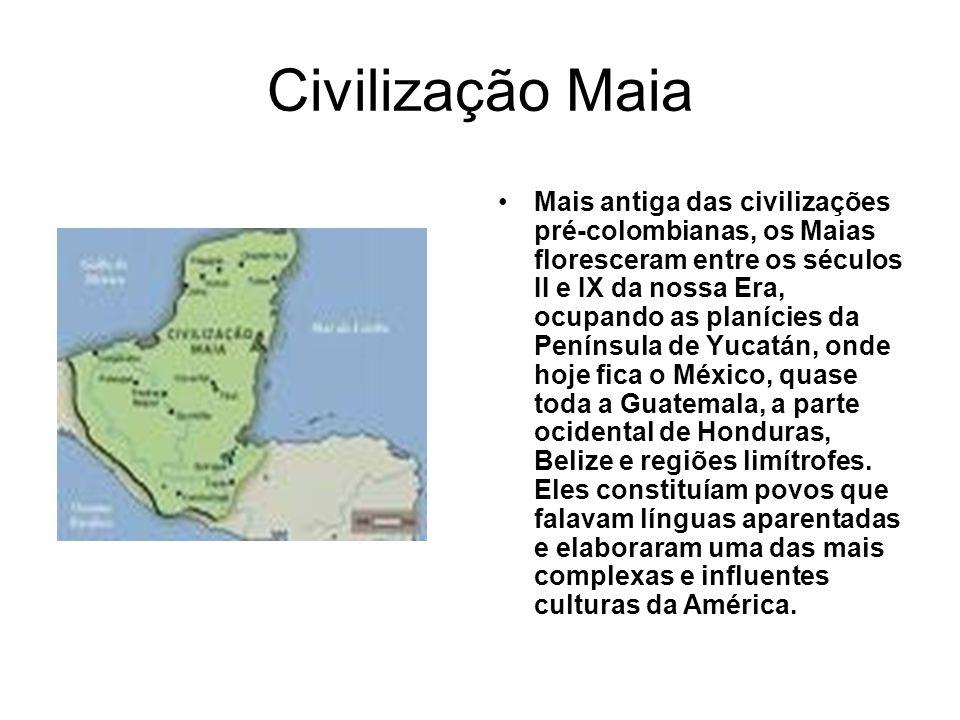 Civilização Maia Mais antiga das civilizações pré-colombianas, os Maias floresceram entre os séculos II e IX da nossa Era, ocupando as planícies da Pe