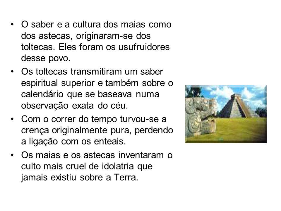 O saber e a cultura dos maias como dos astecas, originaram-se dos toltecas. Eles foram os usufruidores desse povo. Os toltecas transmitiram um saber e