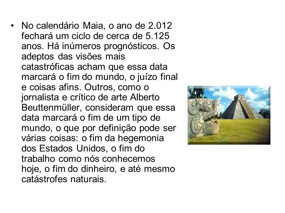 No calendário Maia, o ano de 2.012 fechará um ciclo de cerca de 5.125 anos. Há inúmeros prognósticos. Os adeptos das visões mais catastróficas acham q