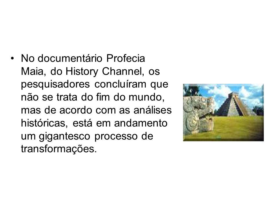 No documentário Profecia Maia, do History Channel, os pesquisadores concluíram que não se trata do fim do mundo, mas de acordo com as análises históri