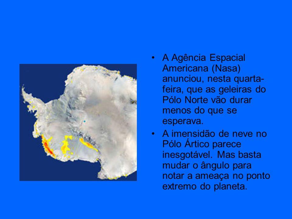 A Agência Espacial Americana (Nasa) anunciou, nesta quarta- feira, que as geleiras do Pólo Norte vão durar menos do que se esperava. A imensidão de ne