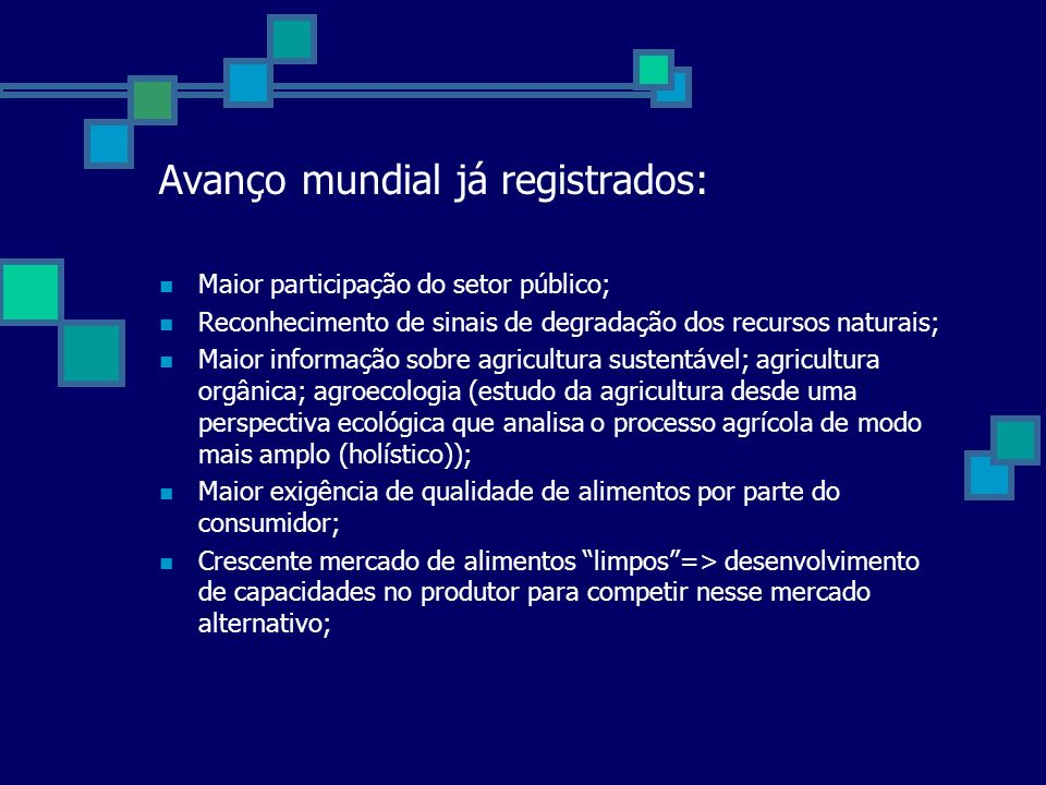 Avanço mundial já registrados: Maior participação do setor público; Reconhecimento de sinais de degradação dos recursos naturais; Maior informação sob