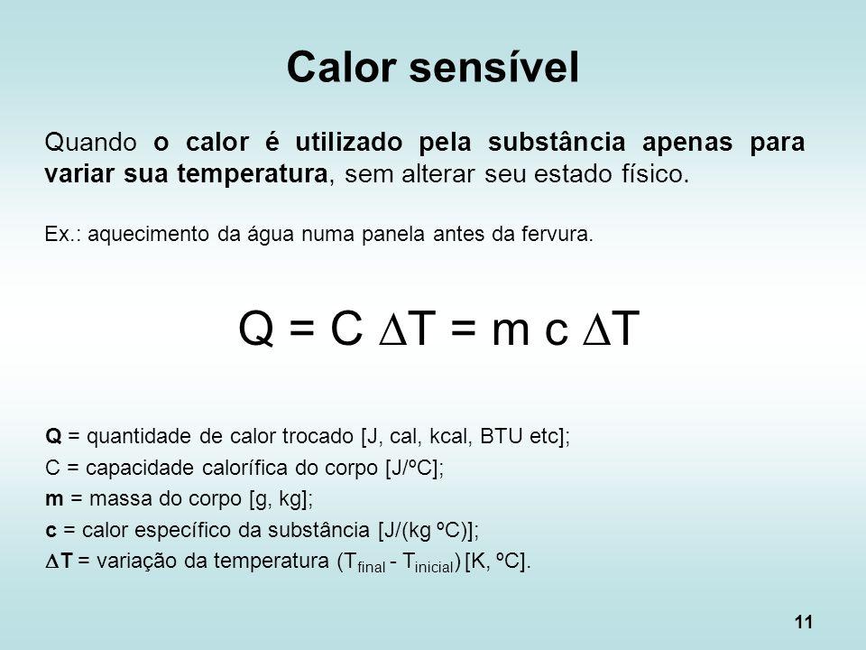 11 Calor sensível Quando o calor é utilizado pela substância apenas para variar sua temperatura, sem alterar seu estado físico. Ex.: aquecimento da ág